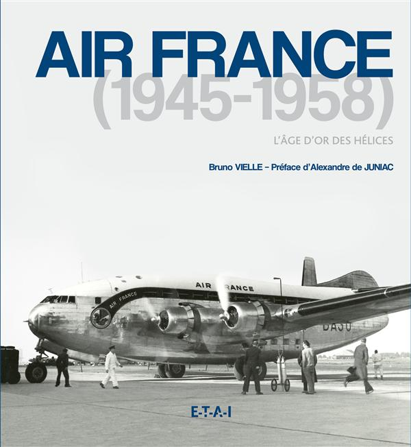 Air France 1945-1958 Vielle Bruno ETAI