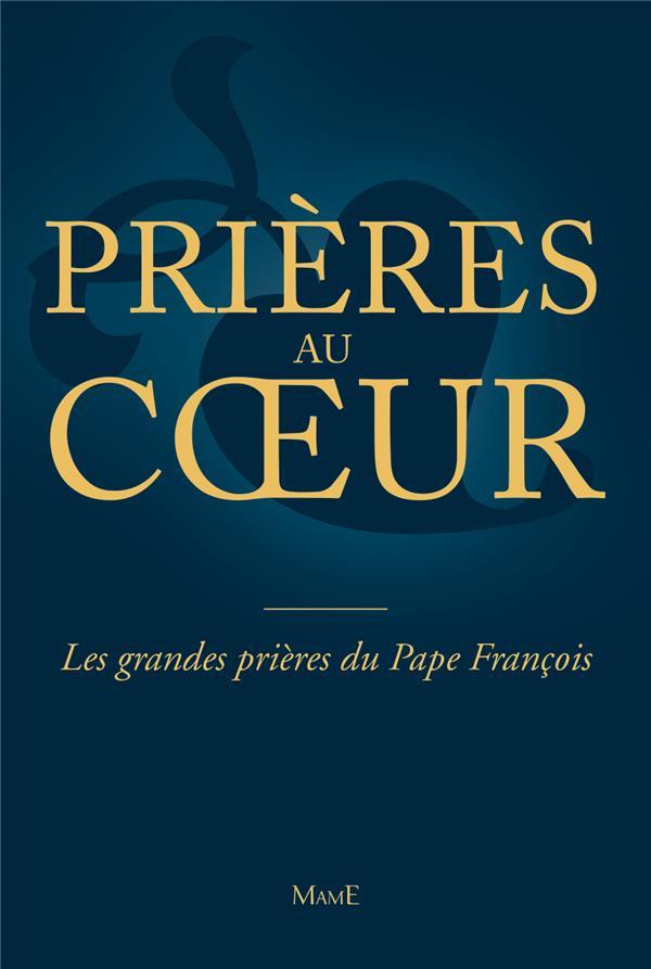 PRIERES AU COEUR  -  PRIERES AU COEUR  -  LES GRANDES PRIERES DU PAPE FRANCOIS