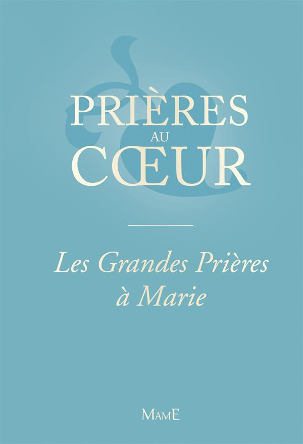 PRIERES AU COEUR  -  LES GRANDES PRIERES A MARIE