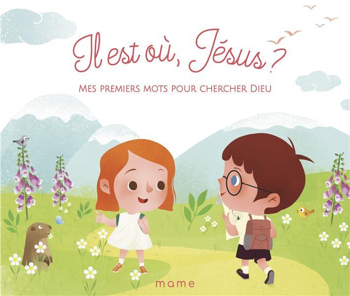 IL EST OU, JESUS ? MES PREMIERS MOTS POUR CHERCHER DIEU