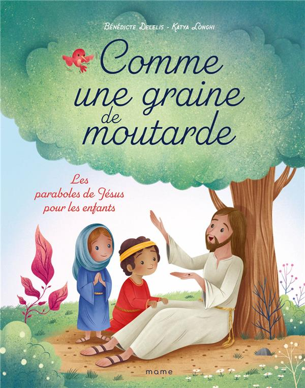 COMME UNE GRAINE DE MOUTARDE : LES PARABOLES DE JESUS POUR LES ENFANTS