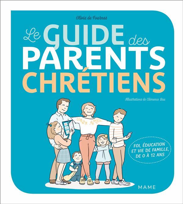 LE GUIDE DES PARENTS CHRETIENS DE 0 A 12 ANS