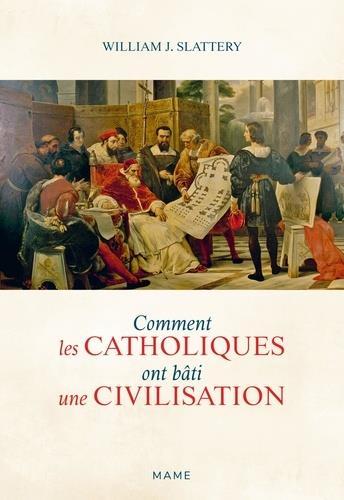 COMMENT LES CATHOLIQUES ONT BATI UNE CIVILISATION