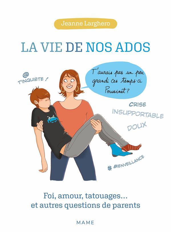 LA VIE DE NOS ADOS  -  FOI, AMOUR, TATOUAGES... ET AUTRES QUESTIONS DE PARENTS