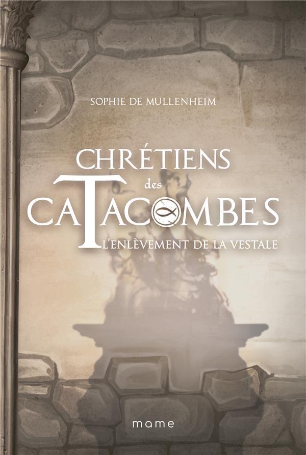CHRETIENS DES CATACOMBES T.6     L'ENLEVEMENT DE LA VESTALE