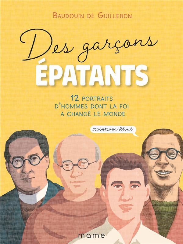 DES GARCONS EPATANTS  -  12 PORTRAITS D'HOMMES DONT LA FOI A CHANGE LE MONDE