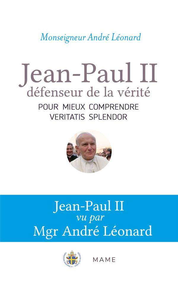 JEAN-PAUL II, DEFENSEUR DE LA VERITE : POUR MIEUX COMPRENDRE VERITATIS SPLENDOR