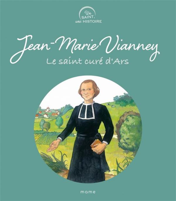 JEAN-MARIE VIANNEY, LE SAINT CURE D'ARS