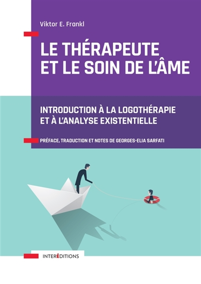 LE THERAPEUTE ET LE SOIN DE L'AME - INTRODUCTION A L'ANALYSE EXISTENTIELLE - INTRODUCTION A LA LOGOT