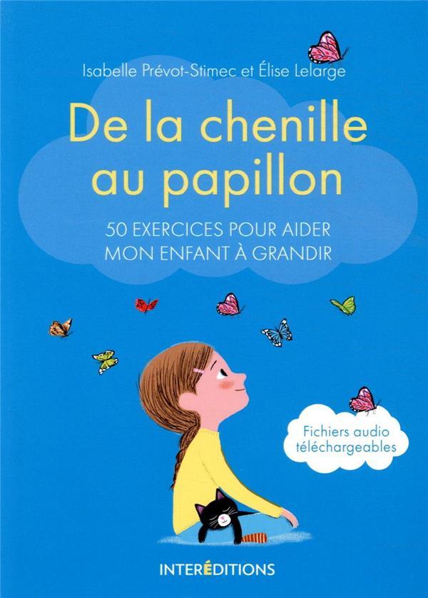 DE LA CHENILLE AU PAPILLON - 50 EXERCICES POUR AIDER MON ENFANT A GRANDIR PREVOT-STIMEC INTEREDITIONS