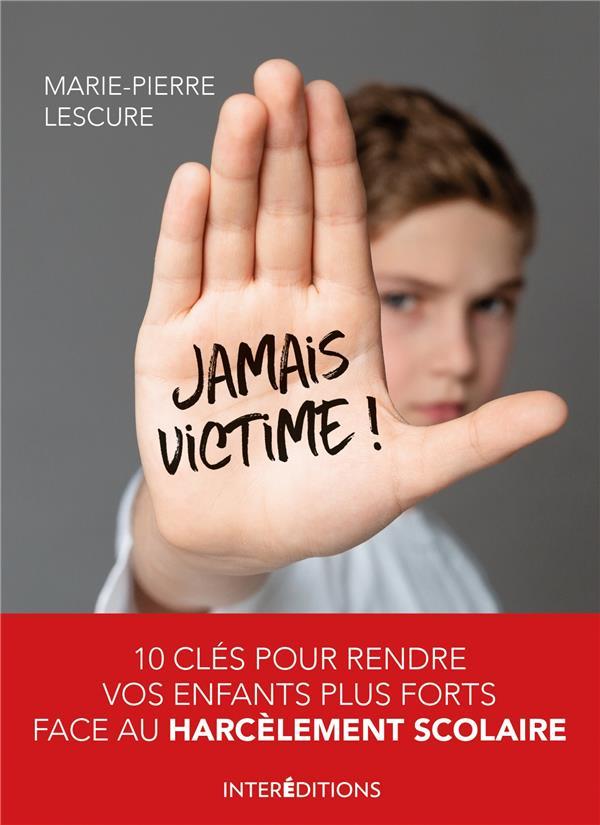 JAMAIS VICTIME !  -  10 CLES POUR RENDRE VOS ENFANTS PLUS FORTS FACE AU HARCELEMENT SCOLAIRE