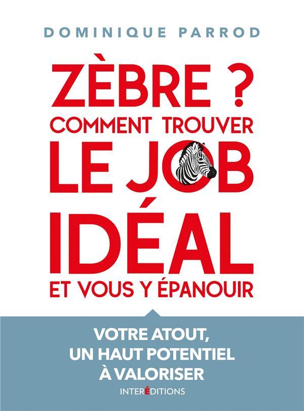 ZEBRE ? COMMENT TROUVER LE JOB IDEAL ET VOUS Y EPANOUIR