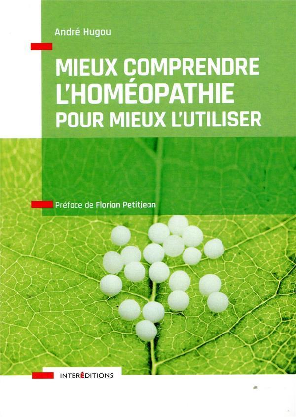 MIEUX COMPRENDRE L'HOMEOPATHIE POUR MIEUX L'UTILISER