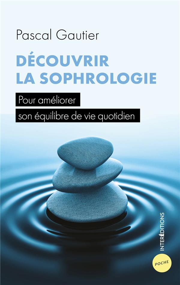 DECOUVRIR LA SOPHROLOGIE : POUR AMELIORER SON EQUILIBRE DE VIE QUOTIDIEN (4E EDITION) GAUTIER PASCAL INTEREDITIONS