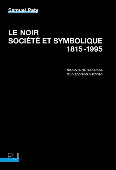 LE NOIR, SOCIETE ET SYMBOLIQUE, 1815-1995 : MEMOIRE DE RECHERCHE D'UN APPRENTI HISTORIEN