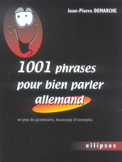 DEMARCHE - 1001 PHRASES POUR BIEN PARLER ALLEMAND - UN PEU DE GRAMMAIRE, BEAUCOUP D'EXEMPLES