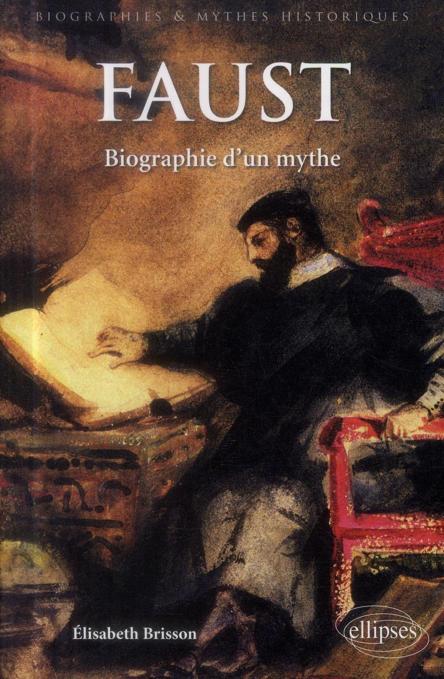 FAUST : BIOGRAPHIE D-UN MYTHE