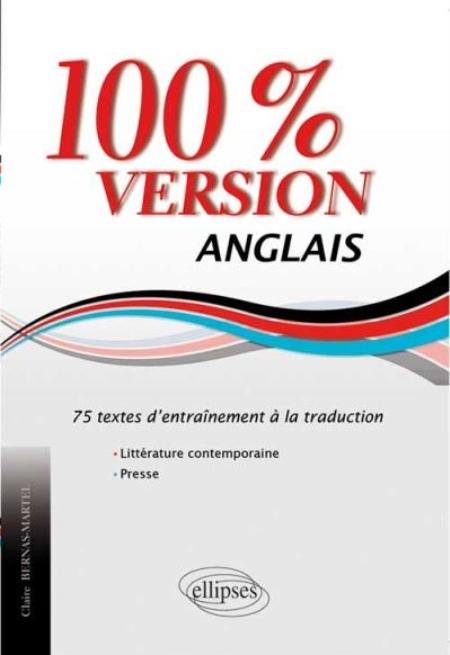 ANGLAIS. 100% VERSION. 75 TEXTES D ENTRAINEMENT A LA TRADUCTION. (LITTERATURE & PRESSE)
