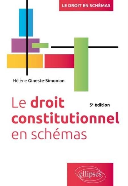 LE DROIT CONSTITUTIONNEL EN SCHEMAS, 5E EDITION