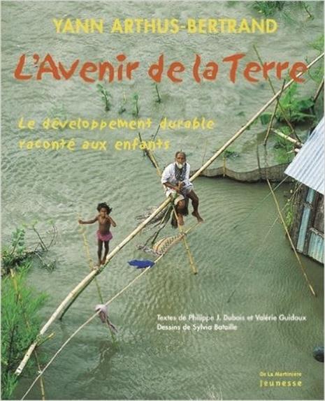 L'AVENIR DE LA TERRE  -  LE DEVELOPPEMENT DURABLE RACONTE AUX ENFANTS ARTHUS-BERTRAND YANN MARTINIERE BL
