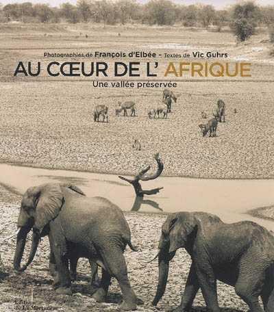 AU COEUR DE L'AFRIQUE . UNE VALLEE PRESERVEE D'ELBEE/GUHRS MARTINIERE BL