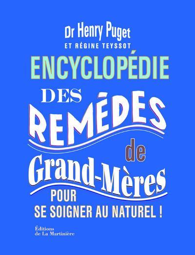 ENCYCLOPEDIE DES REMEDES DE GRANDS-MERES  -  POUR SE SOIGNER AU NATUREL ! PUGET (DR)/TEYSSOT MARTINIERE BL