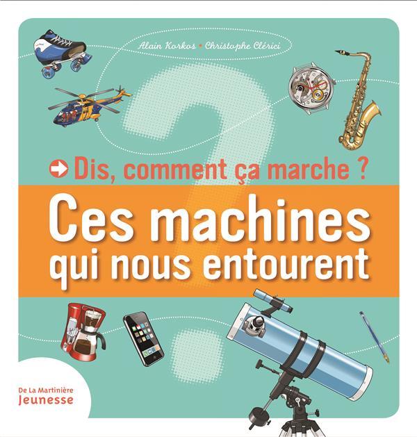 DIS, COMMENT CA MARCHE ? CES MACHINES QUI NOUS ENTOURENT KORKOS ALAIN MARTINIERE BL
