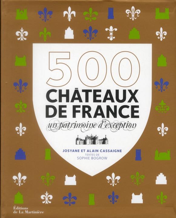 500 CHATEAUX DE FRANCE  -  UN PATRIMOINE D'EXCEPTION CASSAIGNE ALAIN MARTINIERE BL