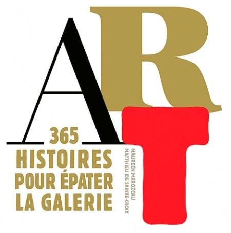 ART 365 HISTOIRES POUR EPATER LA GALERIE MAROZEAU/SAINTE-CROI MARTINIERE BL