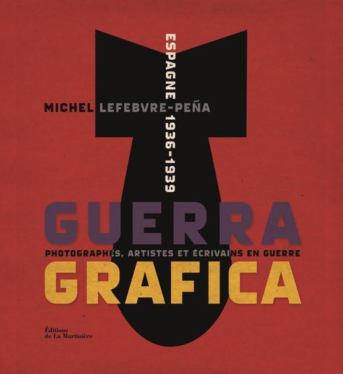 GUERRA GRAFICA, ESPAGNE 1936-1939. PHOTOGRAPHES, ARTISTES ET ECRIVAINS EN GUERRE