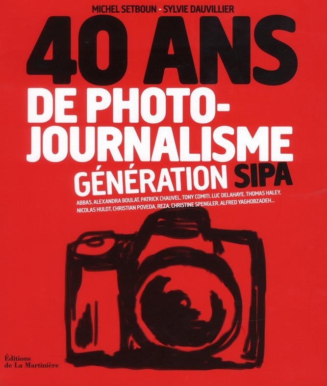 40 ANS DE PHOTOJOURNALISME  -  GENERATION SIPA