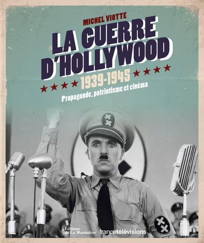 LA GUERRE D'HOLLYWOOD, 1939-1945  -  PROPAGANDE, PATRIOTISME ET CINEMA VIOTTE MICHEL La Martinière