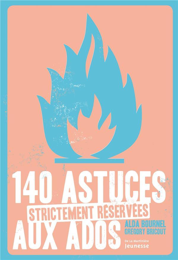 140 ASTUCES STRICTEMENT RESERVEES AUX ADOS BOURNEL/BRICOUT La Martinière