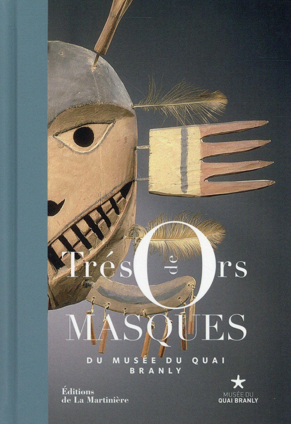 TRESORS DE MASQUES DU MUSEE DU QUAI BRANLY MUSEE DU QUAI BRANLY La Martinière