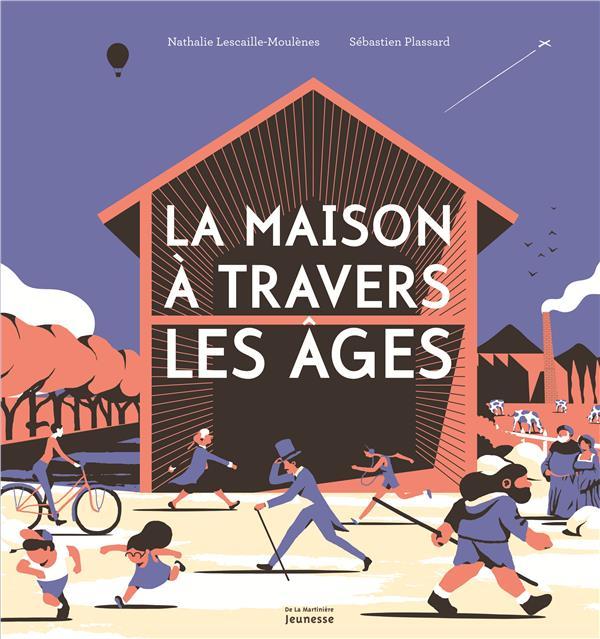 LA MAISON A TRAVERS LES AGES LESCAILLE MOULENES De La Martinière Jeunesse