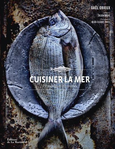 Cuisiner La Mer. 70 Especes Et 90 Recettes ORIEUX GAEL La Martinière