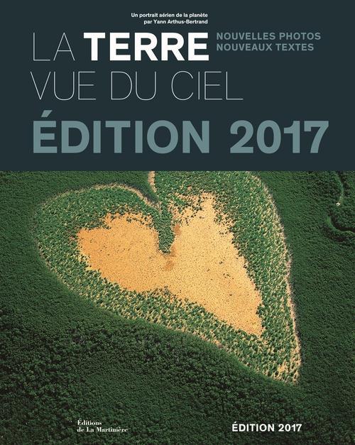 LA TERRE VUE DU CIEL  -  UN PORTRAIT AERIEN DE LA PLANETE (EDITION 2017) Arthus-Bertrand Yann La Martinière