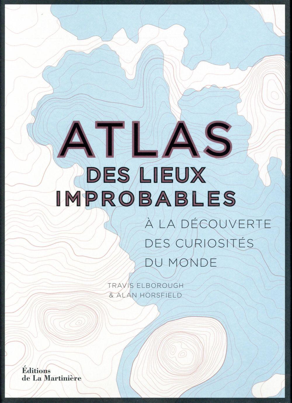 ATLAS DES LIEUX IMPROBABLES. A LA DECOUVERTE DES C