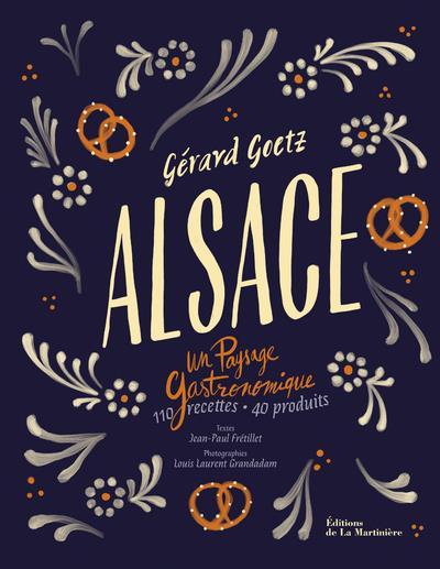 ALSACE  -  UN PAYSAGE GASTRONOMIQUE GOETZ/FRETILLET MARTINIERE BL