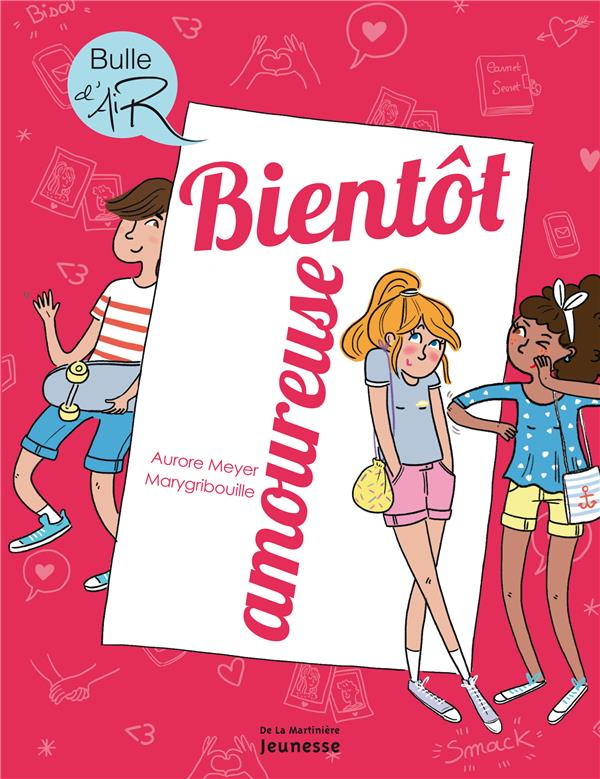 BIENTOT AMOUREUSE MEYER/MARYGRIBOUILLE De La Martinière Jeunesse