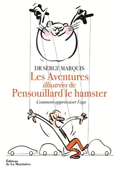 LES AVENTURES ILLUSTREES DE PENSOUILLARD LE HAMSTER - COMMENT APPRIVOISER L'EGO
