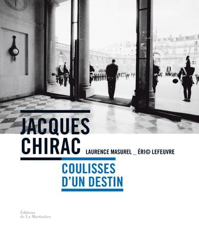 JACQUES CHIRAC  -  COULISSES D'UN DESTIN MASUREL/LEFEUVRE MARTINIERE BL