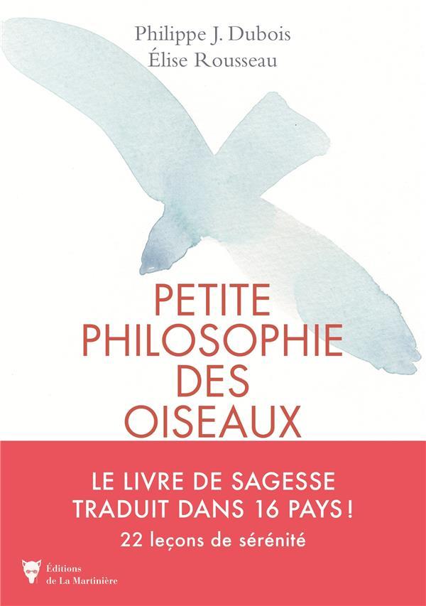PETITE PHILOSOPHIE DES OISEAUX DUBOIS PHILIPPE J. MARTINIERE BL