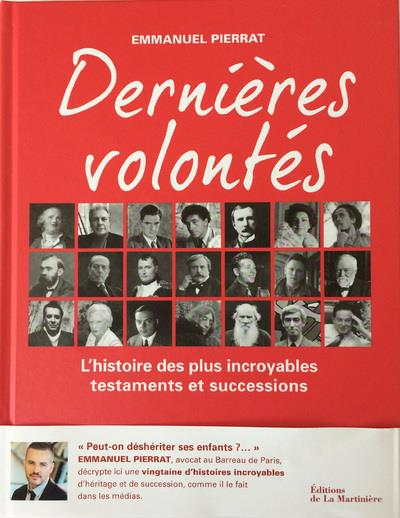 DERNIERES VOLONTES - L'HISTOIRE DES PLUS INCROYABLES TESTAMENTS ET SUCCESSIONS