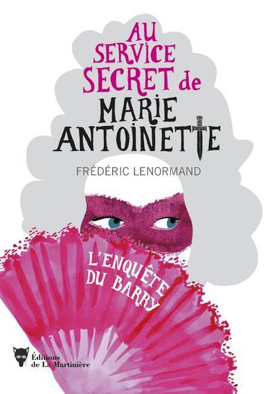 L'ENQUETE DU BARRY     AU SERVICE SECRET DE MARIE ANTOINETTE