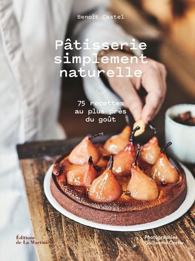 Patisserie Simplement Naturelle - 75 Recettes Au Plus Pres Du Gout CASTEL/CZERW MARTINIERE BL