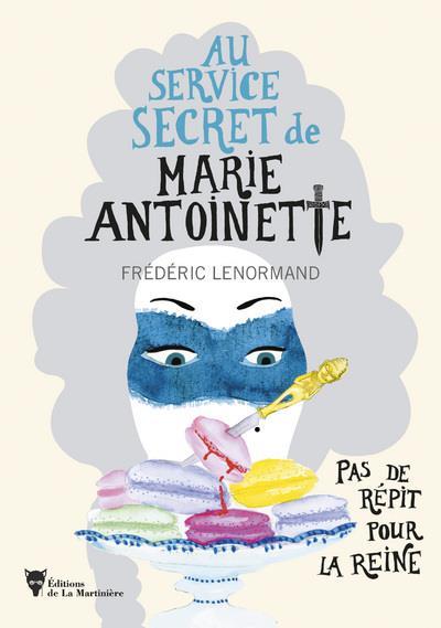 - AU SERVICE SECRET DE MARIE-ANTOINETTE - PAS DE REPIT POUR LA REINE