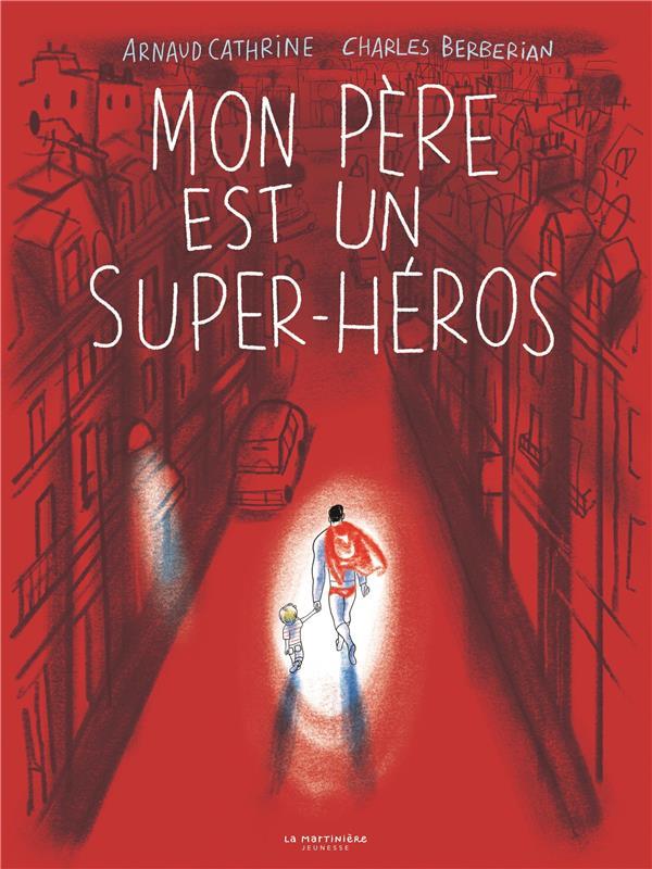 MON PERE EST UN SUPER-HEROS CATHRINE/BERBERIAN MARTINIERE BL