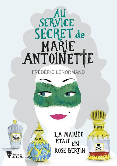 AU SERVICE SECRET DE MARIE-ANTOINETTE  -  LA MARIEE ETAIT EN ROSE BERTIN