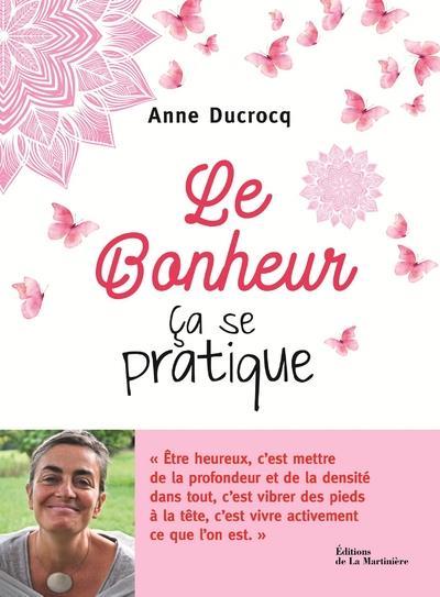 LE BONHEUR, CA SE PRATIQUE DUCROCQ, ANNE MARTINIERE BL